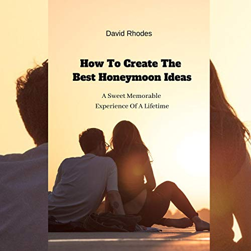How to Create the Best Honeymoon Ideas audiobook cover art