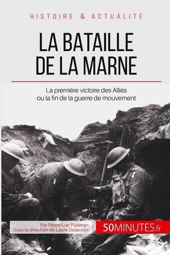 La bataille de la Marne: La première victoire des Alliés ou la fin de la guerre de mouvement