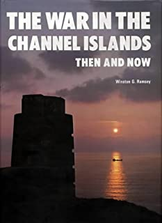 The War in the Channel Islands Then and Now (After the Battle)