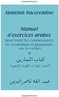 Manuel D'exercices Arabes: Pour Tester Les Connaissances En Vocabulaire Et Grammaire, Avec Les Corrigés