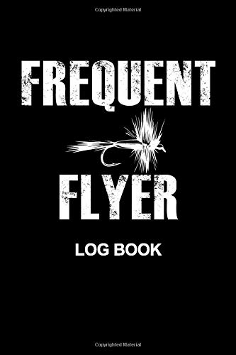 Frequent Flyer Fly Fishing Log Book: An Outdoor Fisherman's Notebook | 120 Pages Ruled Notebook ( 6' x 9' )