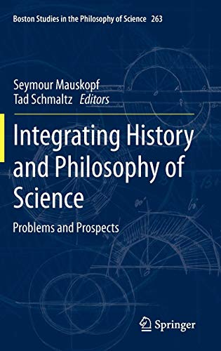 Integrating History and Philosophy of Science: Problems and Prospects (Boston Studies in the Philosophy and History of S