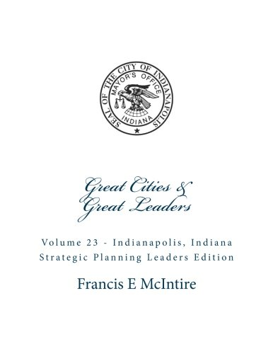 GreatCities Vol23 Indi anapolis IN Strategic Planning Leaders Edition: Vol23 Great Cities...