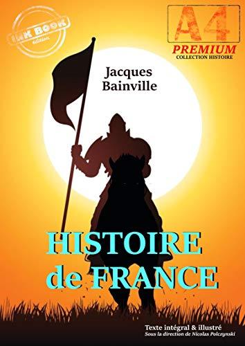 Histoire de France - texte intégral et illustré, précédé d'une préface sur l'esprit de l'histoire (sous la direction de N. Polczynski)