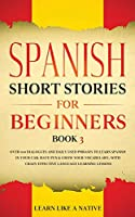 Spanish Short Stories for Beginners Book 3: Over 100 Dialogues and Daily Used Phrases to Learn Spanish in Your Car. Have Fun & Grow Your Vocabulary, with Crazy Effective Language Learning Lessons (Spanish for Adults)
