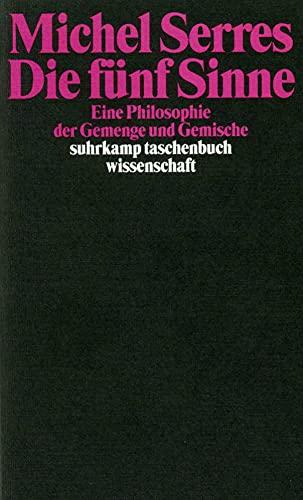 Die fünf Sinne: Eine Philosophie der Gemenge und Gemische (suhrkamp taschenbuch wissenschaft)