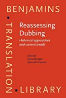 Reassessing Dubbing: Historical Approaches and Current Trends (Benjamins Translation Library)