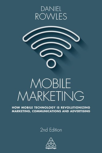 Mobile Marketing: How Mobile Technology is Revolutionizing Marketing, Communications and Advertising (English Edition)