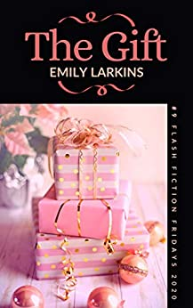 The Gift (Flash Fiction Fridays Book 9) by [Emily Larkins]
