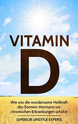 Vitamin D: Wie uns die wundersame Heilkraft des Sonnen-Hormons vor chronischen Erkrankungen schützt