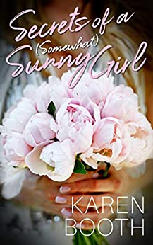 Secrets of a (Somewhat) Sunny Girl by [Karen Booth]