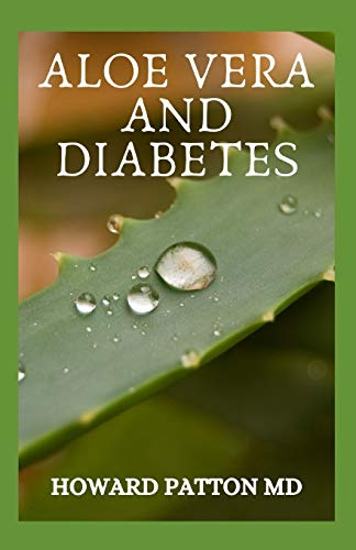 ALOE VERA AND DIABETES: Everything You Need To Know About How Aloe Vera And Diabetes Affect Each Other With Uses