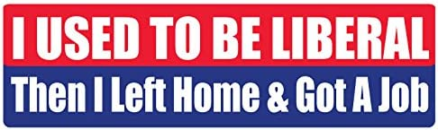 USED TO BE LIBERAL THEN I LEFT HOME AND GOT A JOBFunny Decal Bumper Stickers