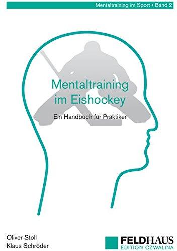 Mentaltraining im Eishockey: Ein Handbuch für Trainer und Spieler (Mentaltraining im Sport)