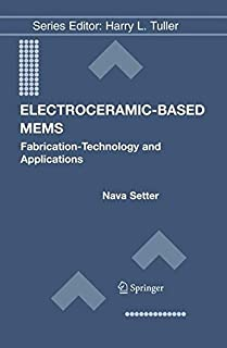 Electroceramic-Based MEMS: Fabrication-Technology and Applications (Electronic Materials: Science & Technology Book 9)