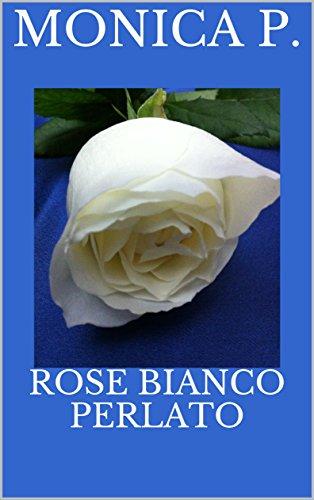 Rose bianco perlato (Italian Edition)