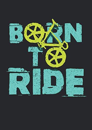 A4 Notizbuch kariert mit Softcover Design: Born to Ride Witziges Fahrrad Rad Bike Mountainbike Geschenk: 120 karierte DIN A4 Seiten
