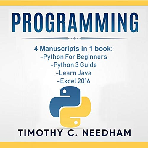 Programming: 4 Manuscripts in 1 Book: Python for Beginners, Python 3 Guide, Learn Java, Excel 2016 audiobook cover art