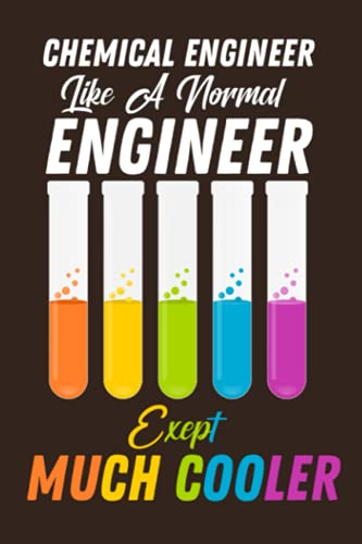 Chemical Engineer Like A Normal Engineer Except Much Cooler Lined Notebook: Ruled Chemical Engineering Notebook Journal   Chemical Engineer Gift 120 Pages