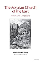The Assyrian Church of the East; History and Geography