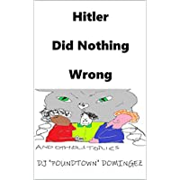 Hitler Did Nothing Wrong: And Other Stories (Kids Books For Not Kids Book 1) (English Edition)