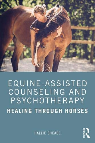 Equine-Assisted Counseling and Psychotherapy: Healing Through Horses