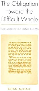 The Obligation Toward the Difficult Whole: Postmodernist Long Poems