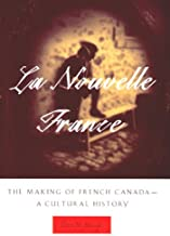 La Nouvelle France: The Making of French Canada--A Cultural History