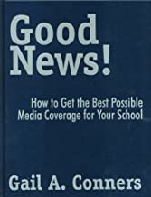Good News!: How to Get the Best Possible Media Coverage for Your School