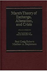 Marx's Theory of Exchange, Alienation, and Crisis: With a New Introduction Hardcover