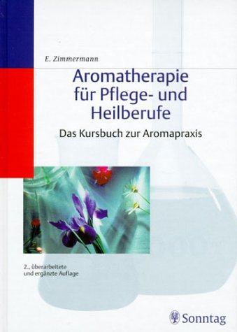 Aromatherapie für Pflege- und Heilberufe. Das Kursbuch zur Aromapraxis