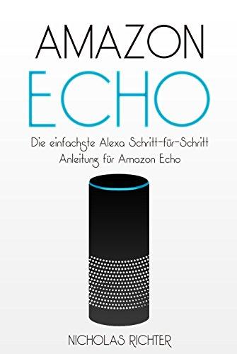 Amazon Echo: Die einfachste Alexa Schritt-für-Schritt Anleitung für Amazon Echo