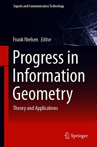 Progress in Information Geometry: Theory and Applications (Signals and Communication Technology)