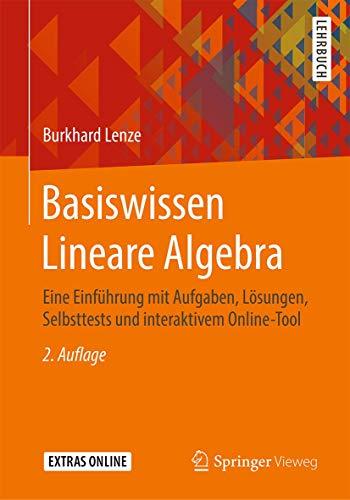 Basiswissen Lineare Algebra: Eine Einführung mit Aufgaben, Lösungen, Selbsttests und interaktivem Online-Tool