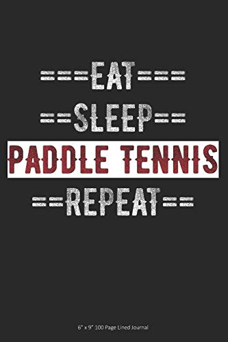 "Eat Sleep Paddle Tennis Repeat: 6"" x 9"" 100 Page Lined J"