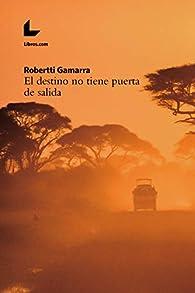 El destino no tiene puerta de salida par Robertti Gamarra