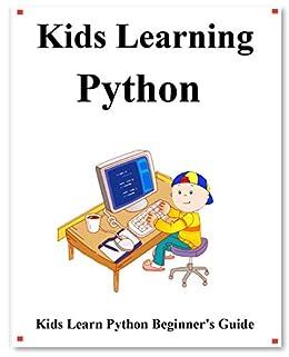 Kids Learning Python: Kids learn coding like playing games by [Yang Hu]