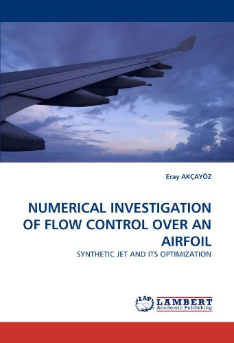 NUMERICAL INVESTIGATION OF FLOW CONTROL OVER AN AIRFOIL: SYNTHETIC JET AND ITS OPTIMIZATION