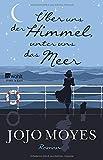 Moyes, Jojo: Über uns der Himmel, unter uns das Meer