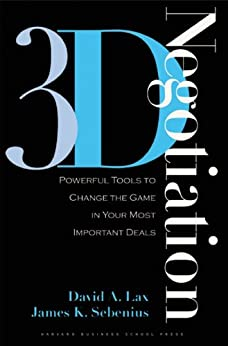 3-d Negotiation: Powerful Tools to Change the Game in Your Most Important Deals (English Edition) par [David A. Lax, James K. Sebenius]