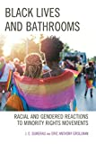 Black Lives and Bathrooms: Racial and Gendered Reactions to Minority Rights Movements (Breaking Boundaries: New Horizons in Gender & Sexualities) (English Edition)