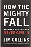 Image of How The Mighty Fall: And Why Some Companies Never Give In (Good to Great, 4)