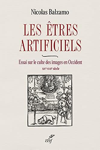 Les êtres artificiels - Essai sur le culte des images en Occident - XIVe-XVIIe siècle (French Edition)