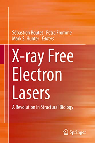X-ray Free Electron Lasers: A Revolution in Structural Biology (English Edition)