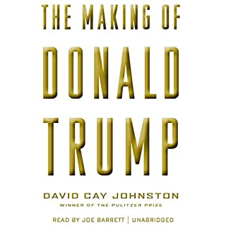 The Making of Donald Trump                   By:                                                                                                                                 David Cay Johnston                               Narrated by:                                                                                                                                 Joe Barrett                      Length: 5 hrs and 47 mins     29 ratings     Overall 4.3