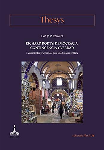 Richard Rorty: democracia, contingencia y verdad: Herramientas pragmáticas para una filosofía política (Thesys nº 34) (Spanish Edition)