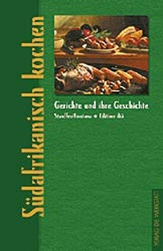 Südafrikanisch kochen. Gerichte und ihre Geschichte (Gerichte und ihre Geschichte - Edition dià im Verlag Die Werkstatt)
