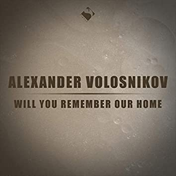 Will You Remember Our Home
