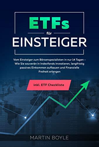 ETFs für Einsteiger : Vom Einsteiger zum Börsenspezialisten in nur 14 Tagen - Wie Sie souverän in Indexfonds investieren, langfristig passives Einkommen aufbauen und Finanzielle Freiheit erlangen