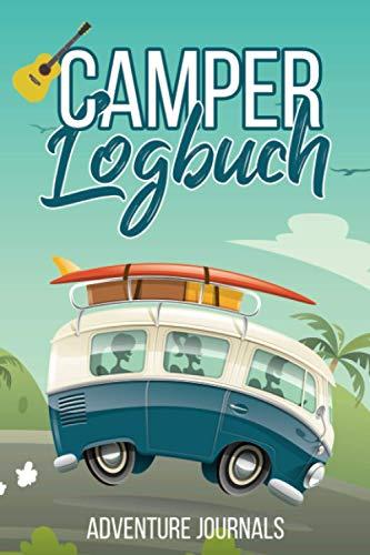 Camper Logbuch: Dein ultimatives Tagebuch für die Reise mit dem Camper, Reisemobil oder Wohnwagen